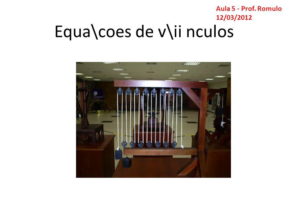 Equa\coes de v\ii nculos Aula 5 - Prof. Romulo 12/03/2012