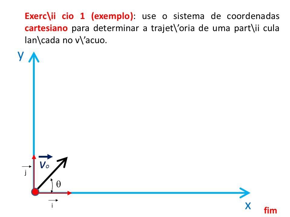 Exerc\ii cio 1 (exemplo): use o sistema de coordenadas cartesiano para determinar a trajet\oria de uma part\ii cula lan\cada no v\acuo.
