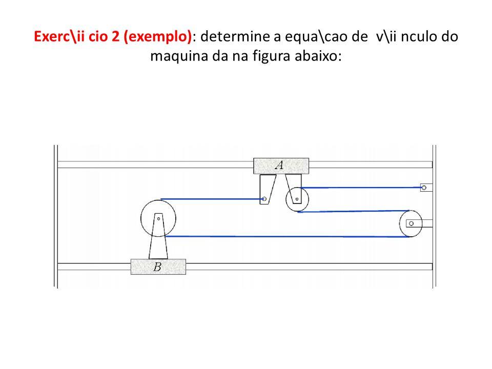 Exerc\ii cio 2 (exemplo): determine a equa\cao de v\ii nculo do maquina da na figura abaixo: