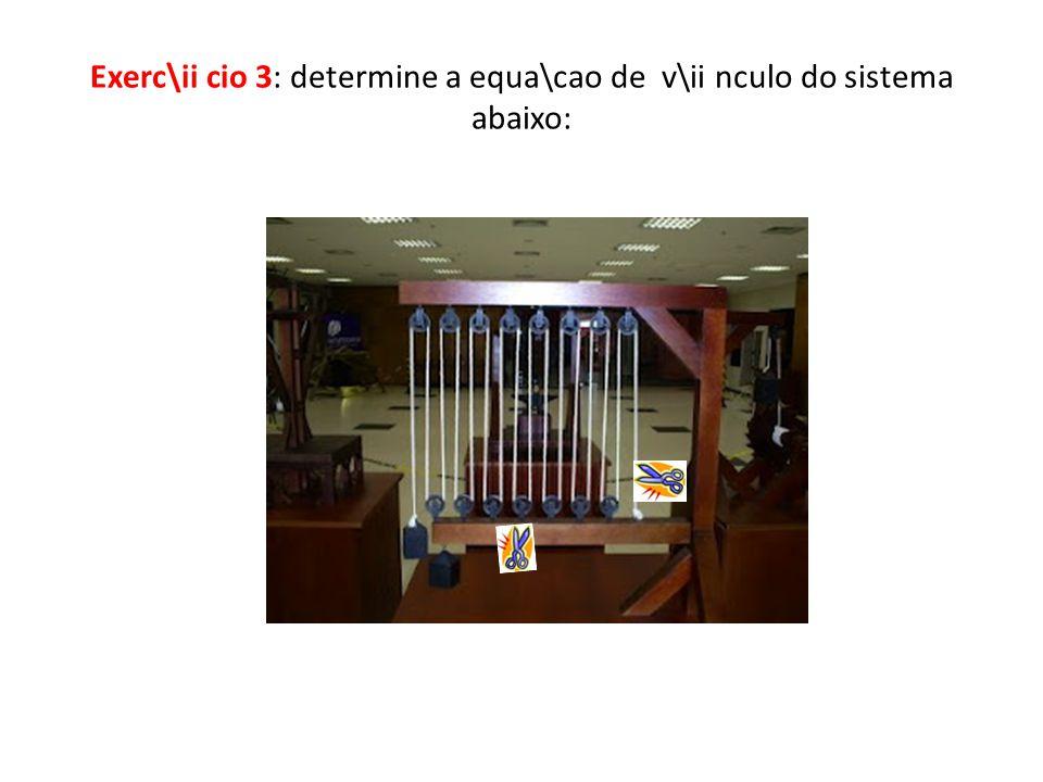 Exerc\ii cio 3: determine a equa\cao de v\ii nculo do sistema abaixo: