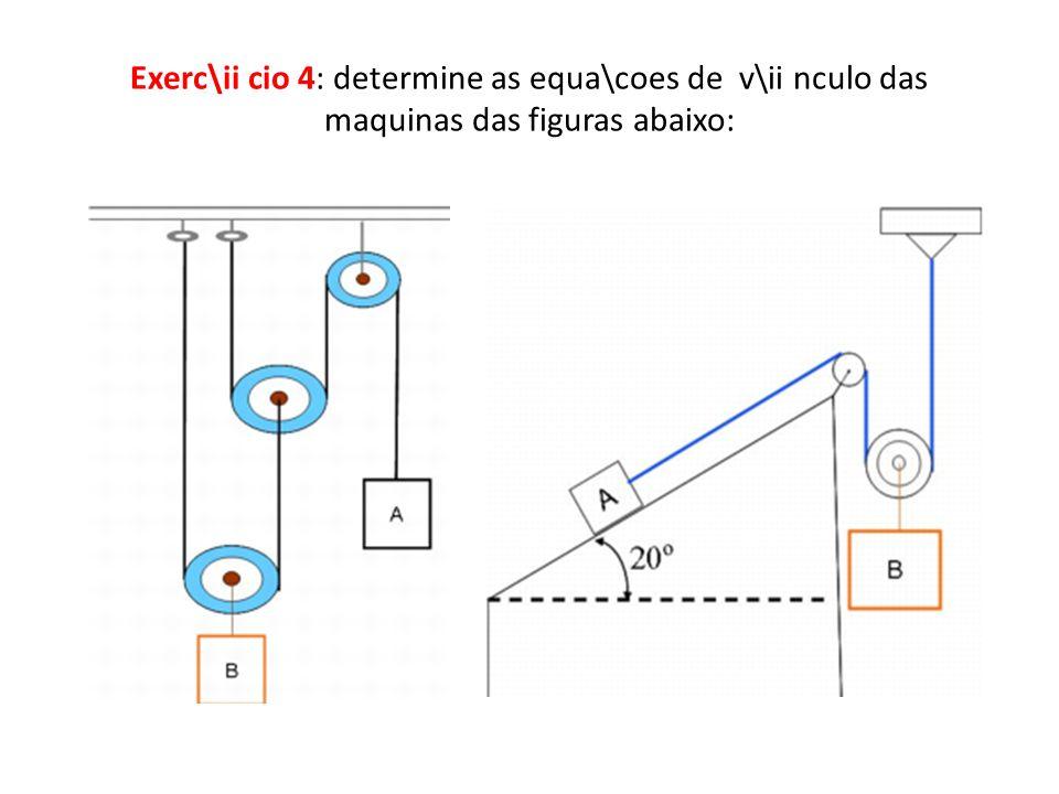 Exerc\ii cio 4: determine as equa\coes de v\ii nculo das maquinas das figuras abaixo: