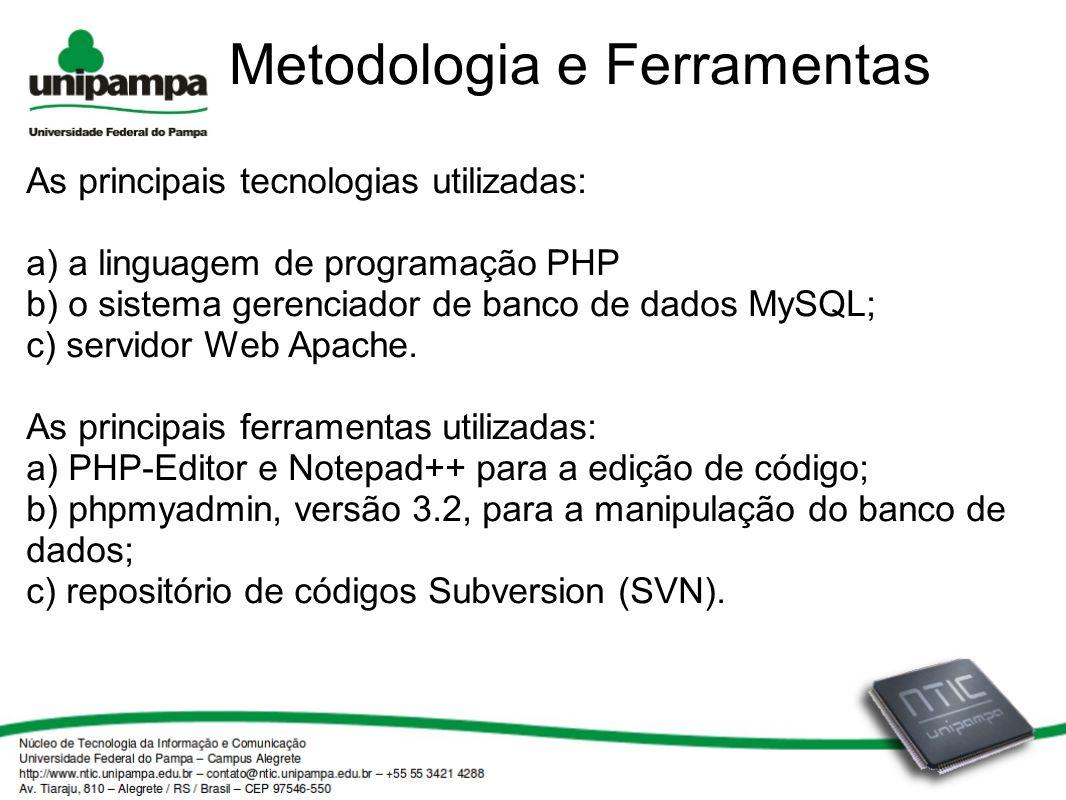 As principais tecnologias utilizadas: a) a linguagem de programação PHP b) o sistema gerenciador de banco de dados MySQL; c) servidor Web Apache. As p