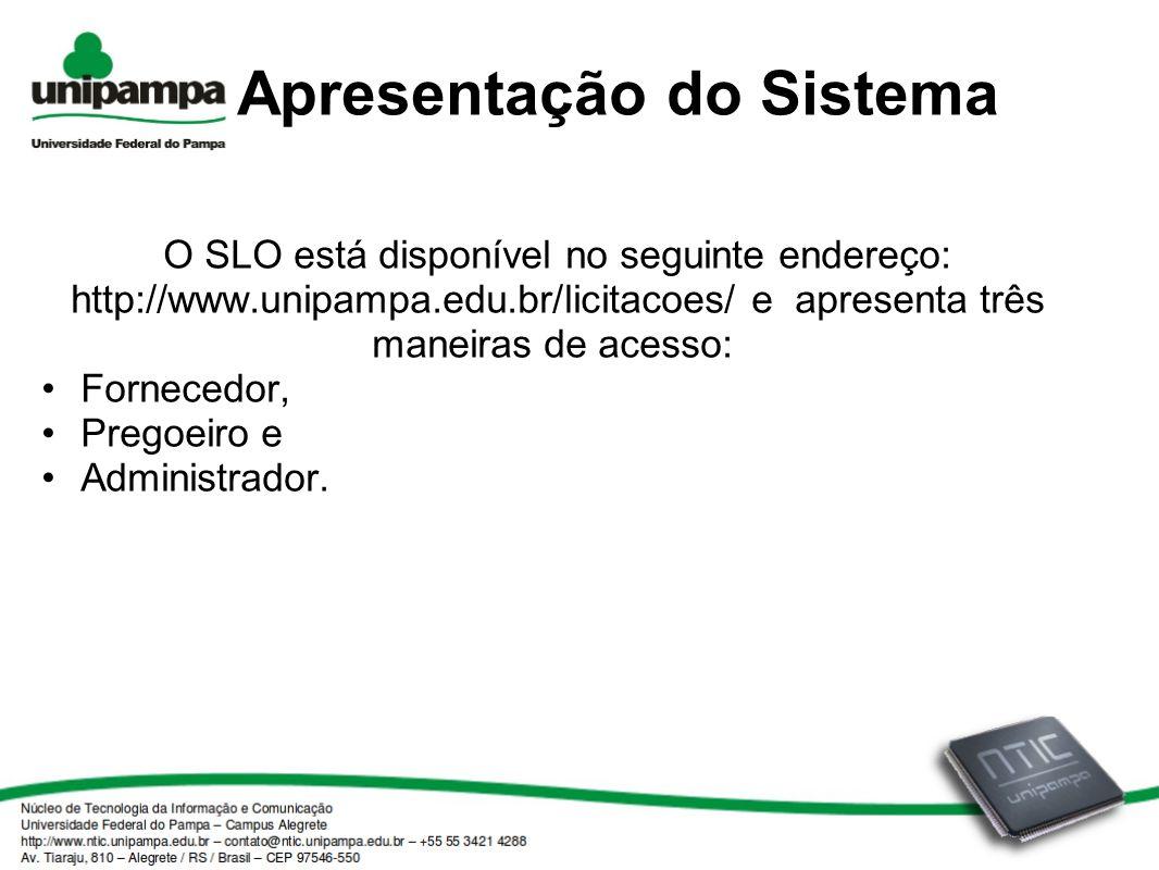 Apresentação do Sistema O SLO está disponível no seguinte endereço: http://www.unipampa.edu.br/licitacoes/ e apresenta três maneiras de acesso: Fornec