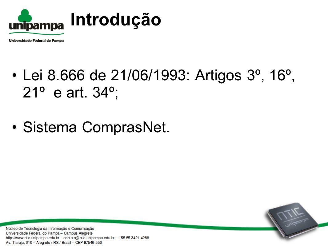 Introdução Lei 8.666 de 21/06/1993: Artigos 3º, 16º, 21º e art. 34º; Sistema ComprasNet.