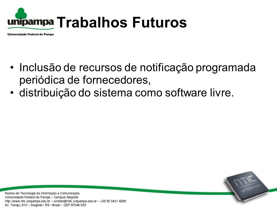 Trabalhos Futuros Inclusão de recursos de notificação programada periódica de fornecedores, distribuição do sistema como software livre.