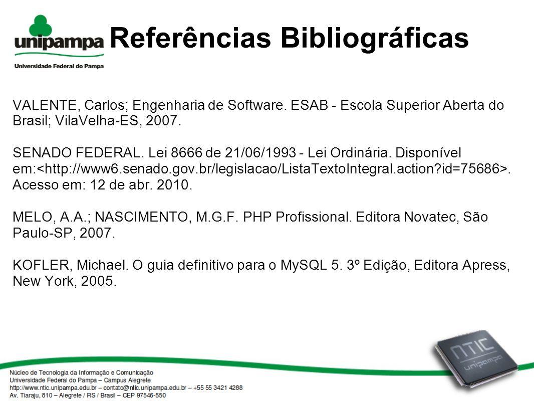 Referências Bibliográficas VALENTE, Carlos; Engenharia de Software. ESAB - Escola Superior Aberta do Brasil; VilaVelha-ES, 2007. SENADO FEDERAL. Lei 8