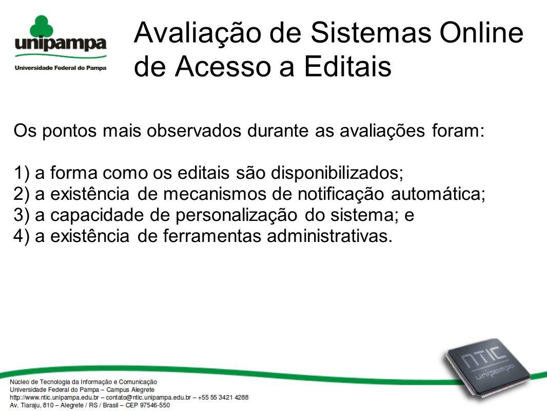 Avaliação de Sistemas Online de Acesso a Editais Os pontos mais observados durante as avaliações foram: 1) a forma como os editais são disponibilizado
