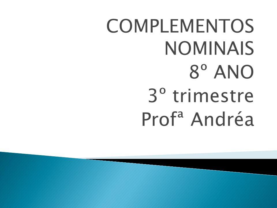 COMPLEMENTOS NOMINAIS 8º ANO 3º trimestre Profª Andréa