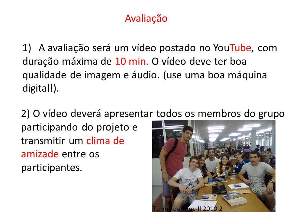 Avaliação 1)A avaliação será um vídeo postado no YouTube, com duração máxima de 10 min.