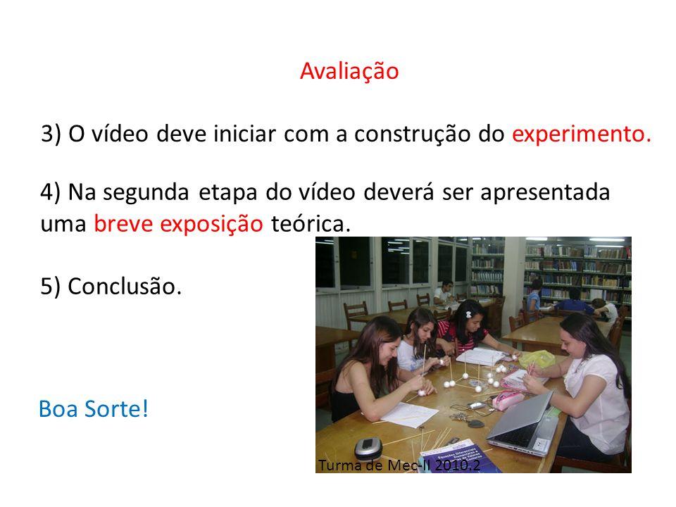 Avaliação 3) O vídeo deve iniciar com a construção do experimento.