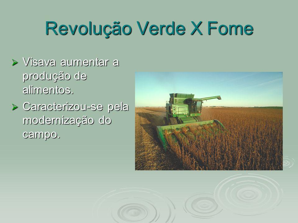 Revolução Verde X Fome Visava aumentar a produção de alimentos. Visava aumentar a produção de alimentos. Caracterizou-se pela modernização do campo. C