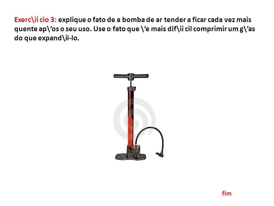 Exerc\ii cio 3: explique o fato de a bomba de ar tender a ficar cada vez mais quente ap\os o seu uso.