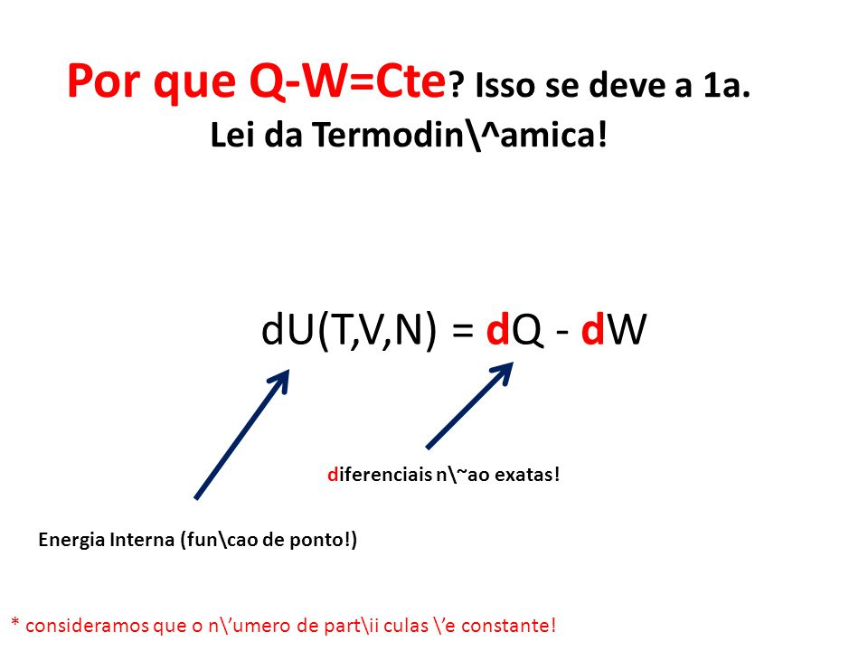 Por que Q-W=Cte . Isso se deve a 1a. Lei da Termodin\^amica.