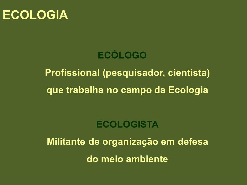 ECOLOGIA ECÓLOGO Profissional (pesquisador, cientista) que trabalha no campo da Ecologia ECOLOGISTA Militante de organização em defesa do meio ambient