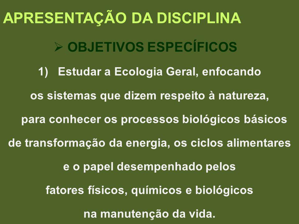 1)Estudar a Ecologia Geral, enfocando os sistemas que dizem respeito à natureza, para conhecer os processos biológicos básicos de transformação da ene