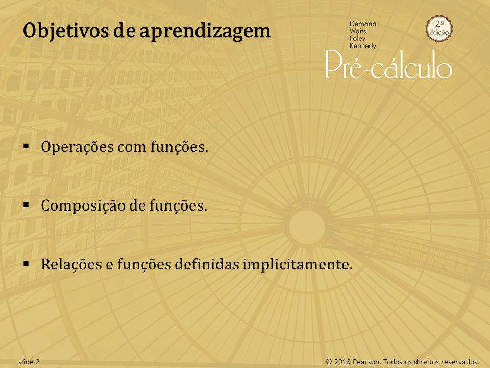 © 2013 Pearson. Todos os direitos reservados.slide 2 Objetivos de aprendizagem Operações com funções. Composição de funções. Relações e funções defini