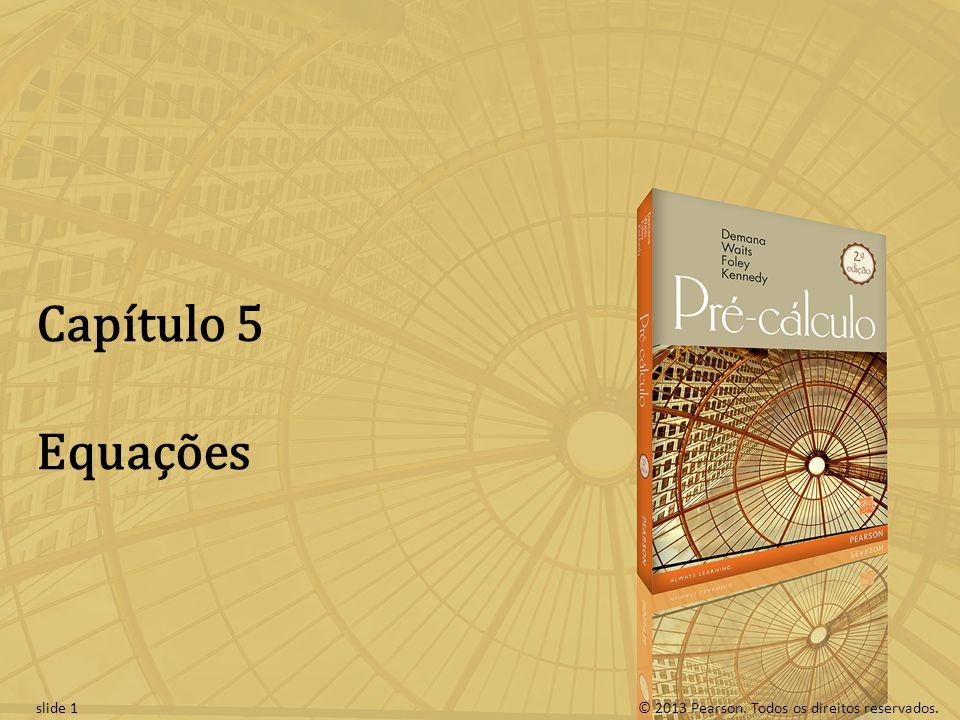 © 2013 Pearson. Todos os direitos reservados.slide 1 Capítulo 5 Equações