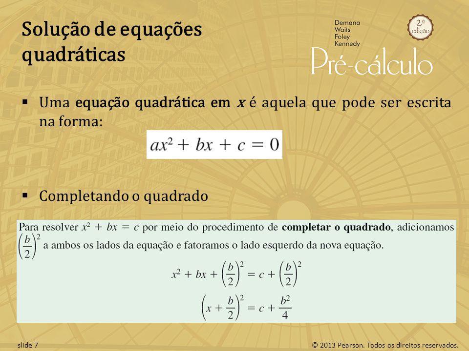 © 2013 Pearson. Todos os direitos reservados.slide 7 Solução de equações quadráticas Uma equação quadrática em x é aquela que pode ser escrita na form
