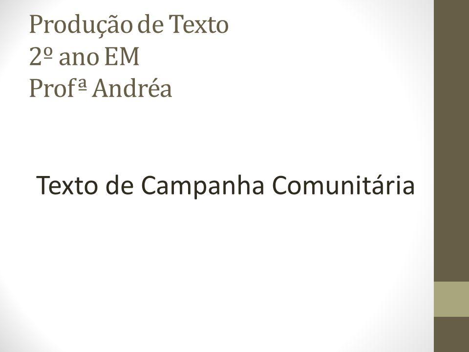 Produção de Texto 2º ano EM Profª Andréa Texto de Campanha Comunitária