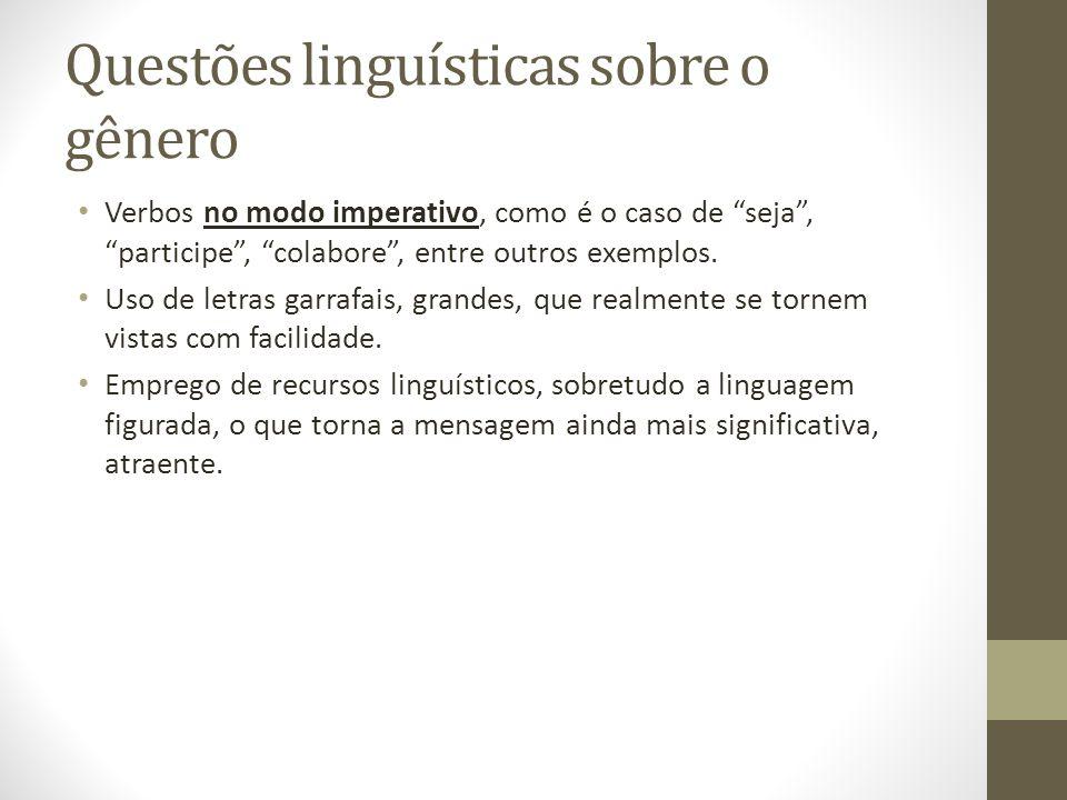 Questões linguísticas sobre o gênero Verbos no modo imperativo, como é o caso de seja, participe, colabore, entre outros exemplos. Uso de letras garra