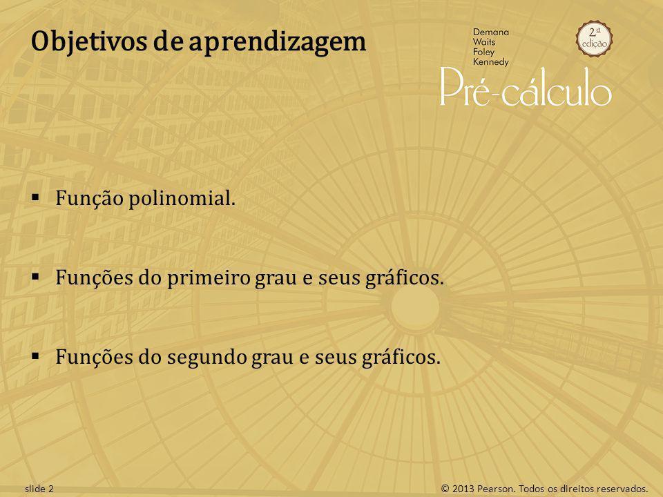 © 2013 Pearson. Todos os direitos reservados.slide 2 Objetivos de aprendizagem Função polinomial. Funções do primeiro grau e seus gráficos. Funções do