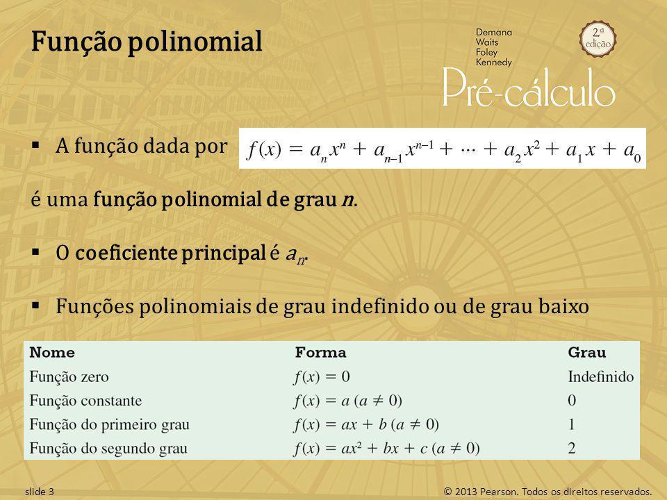 © 2013 Pearson. Todos os direitos reservados.slide 3 Função polinomial A função dada por é uma função polinomial de grau n. O coeficiente principal é