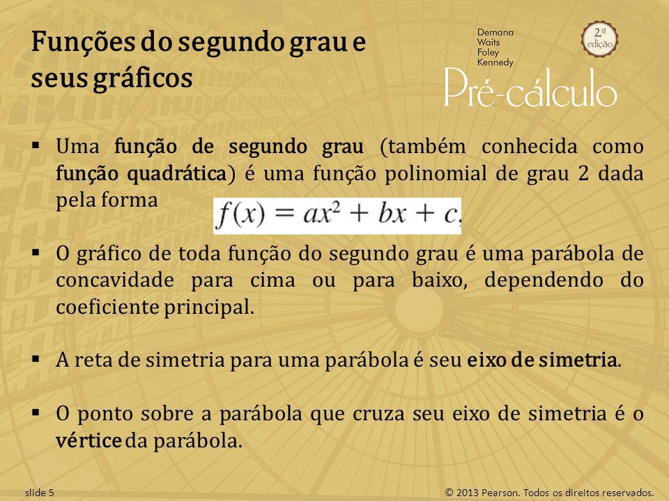 © 2013 Pearson. Todos os direitos reservados.slide 5 Funções do segundo grau e seus gráficos Uma função de segundo grau (também conhecida como função