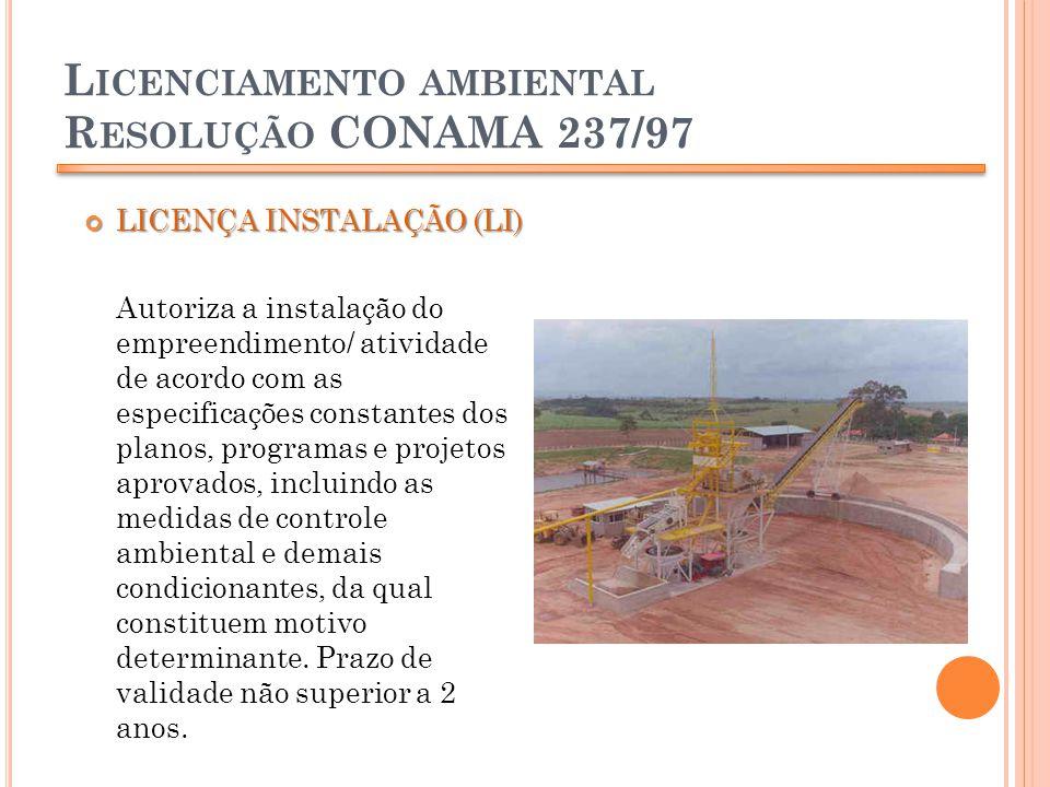 L ICENCIAMENTO AMBIENTAL R ESOLUÇÃO CONAMA 237/97 LICENÇA INSTALAÇÃO (LI) LICENÇA INSTALAÇÃO (LI) Autoriza a instalação do empreendimento/ atividade d