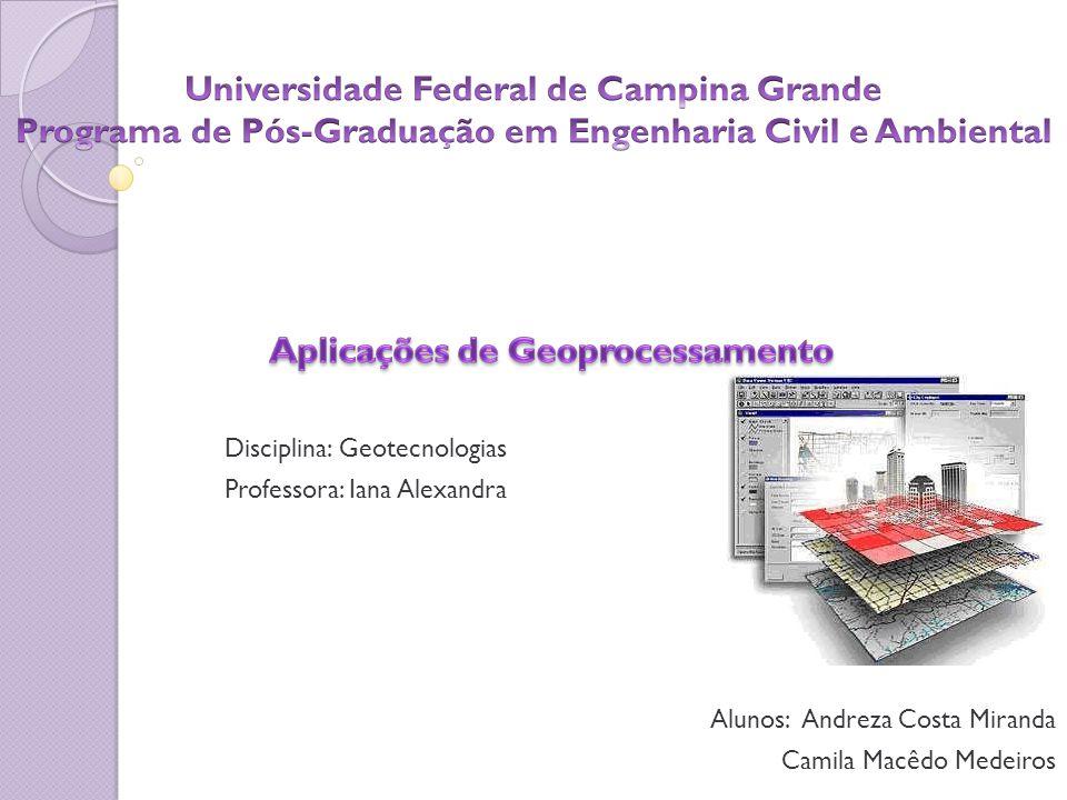 Alunos: Andreza Costa Miranda Camila Macêdo Medeiros Disciplina: Geotecnologias Professora: Iana Alexandra