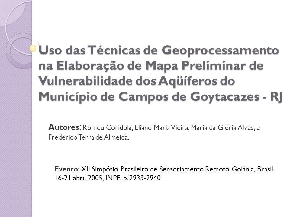 Uso das Técnicas de Geoprocessamento na Elaboração de Mapa Preliminar de Vulnerabilidade dos Aqüíferos do Município de Campos de Goytacazes - RJ Autor