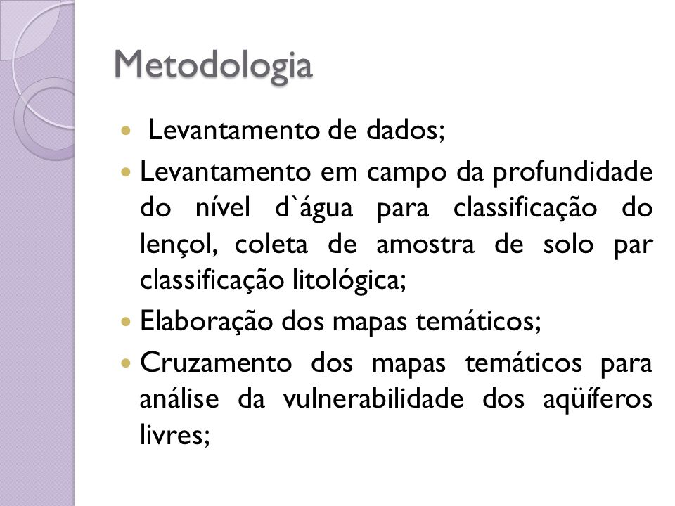 Metodologia Levantamento de dados; Levantamento em campo da profundidade do nível d`água para classificação do lençol, coleta de amostra de solo par c