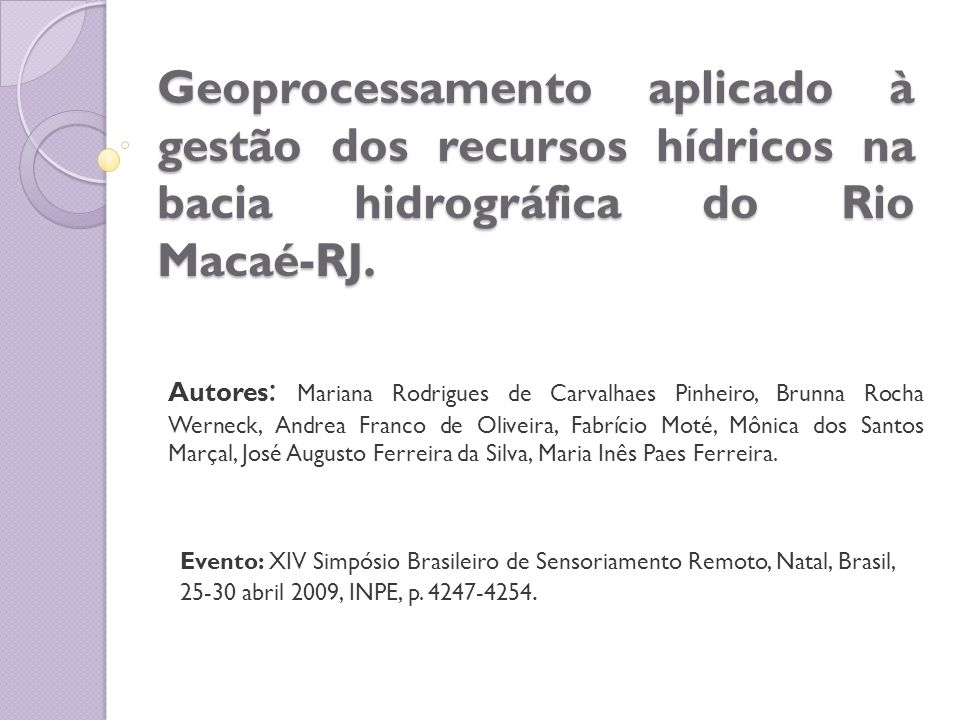 Geoprocessamento aplicado à gestão dos recursos hídricos na bacia hidrográfica do Rio Macaé-RJ. Autores : Mariana Rodrigues de Carvalhaes Pinheiro, Br