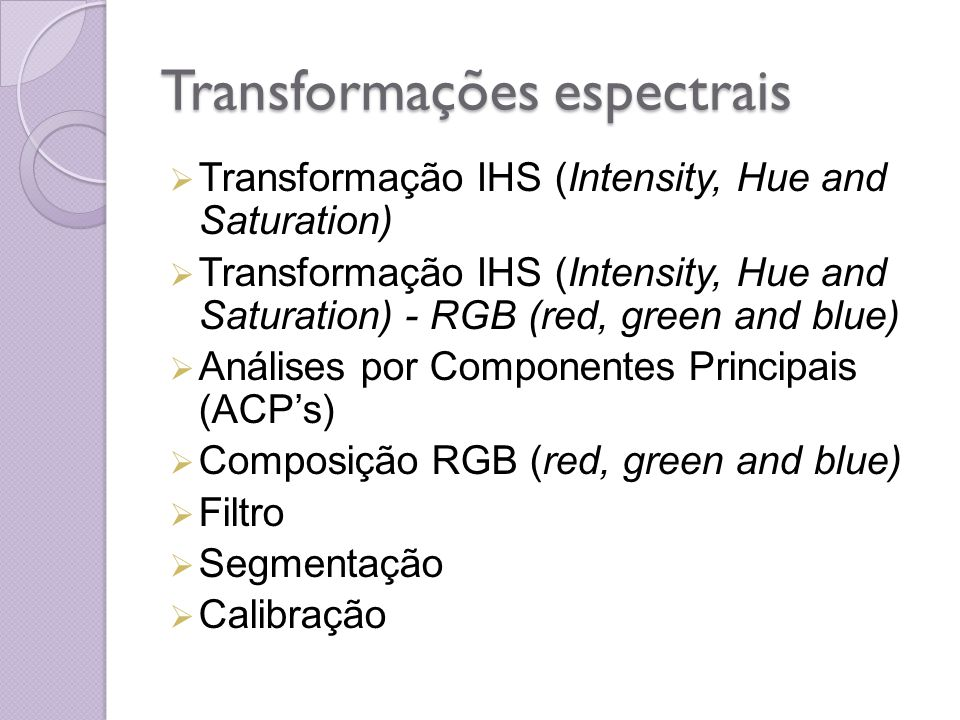 Transformações espectrais Transformação IHS (Intensity, Hue and Saturation) Transformação IHS (Intensity, Hue and Saturation) - RGB (red, green and bl