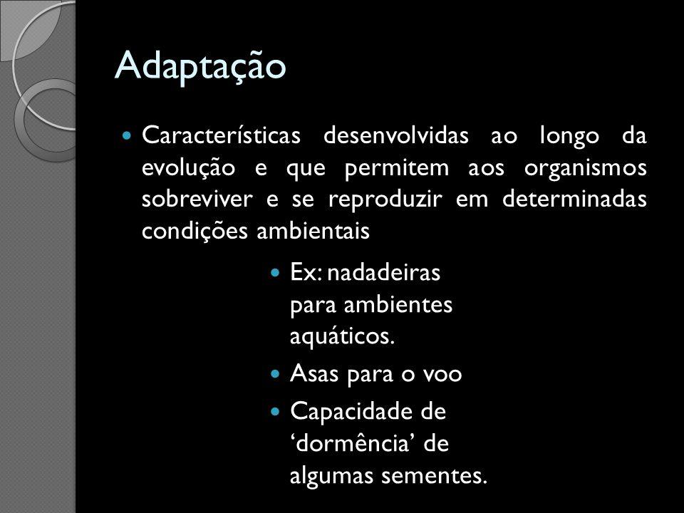 Adaptação Características desenvolvidas ao longo da evolução e que permitem aos organismos sobreviver e se reproduzir em determinadas condições ambien