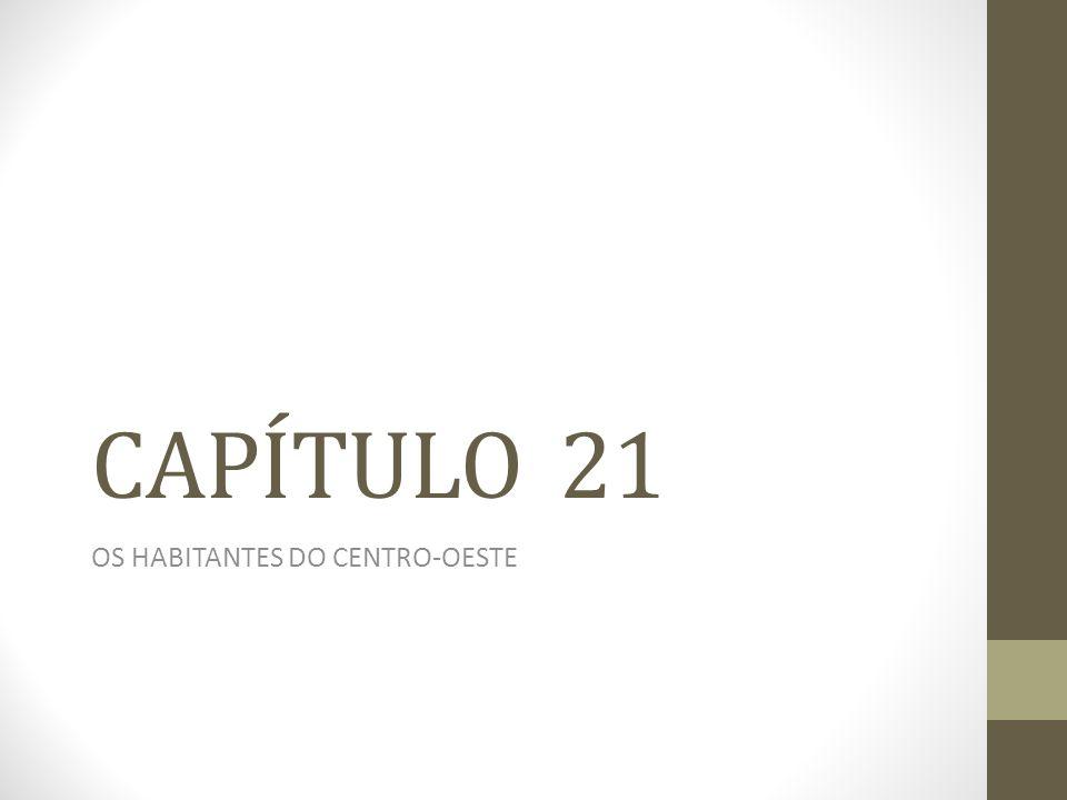 CAPÍTULO 21 OS HABITANTES DO CENTRO-OESTE