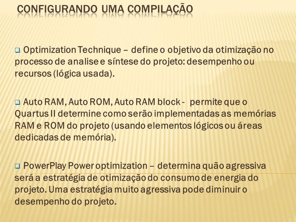 Optimization Technique – define o objetivo da otimização no processo de analise e síntese do projeto: desempenho ou recursos (lógica usada).