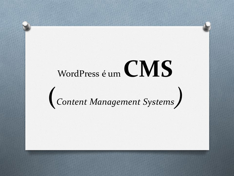 WordPress é um CMS ( Content Management Systems )
