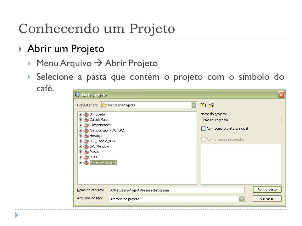 Conhecendo um Projeto Abrir um Projeto Menu Arquivo Abrir Projeto Selecione a pasta que contém o projeto com o símbolo do café.