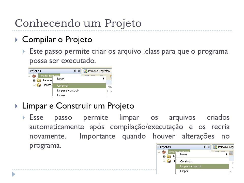 Conhecendo um Projeto Compilar o Projeto Este passo permite criar os arquivo.class para que o programa possa ser executado.