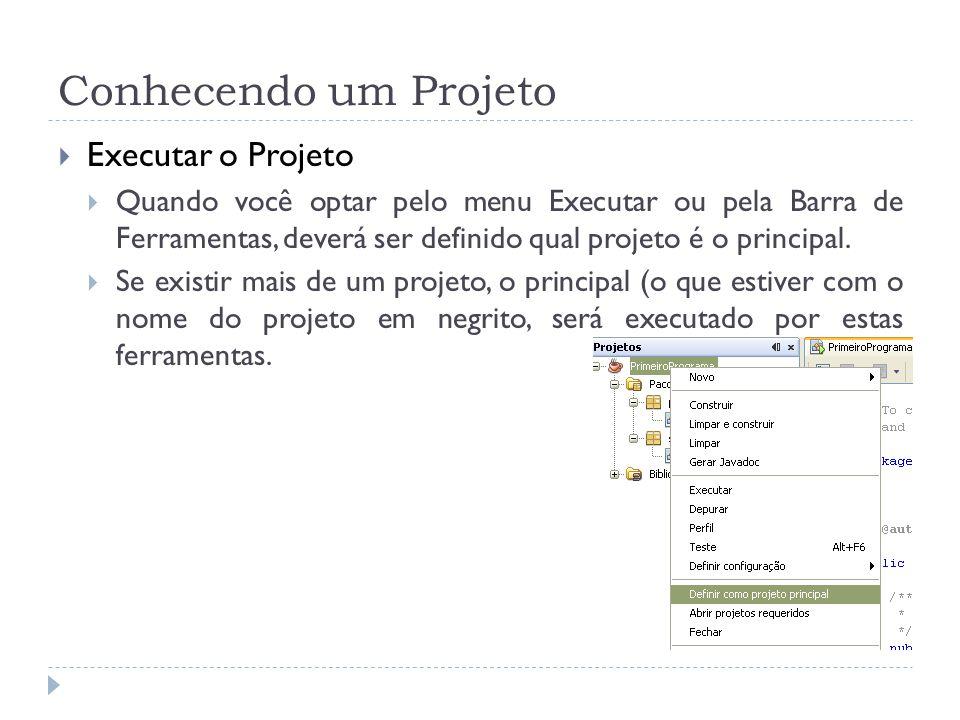 Conhecendo um Projeto Executar o Projeto Quando você optar pelo menu Executar ou pela Barra de Ferramentas, deverá ser definido qual projeto é o principal.