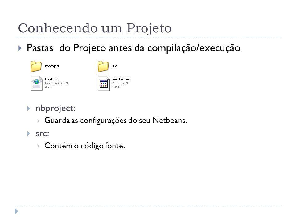 Conhecendo um Projeto Pastas do Projeto antes da compilação/execução nbproject: Guarda as configurações do seu Netbeans.