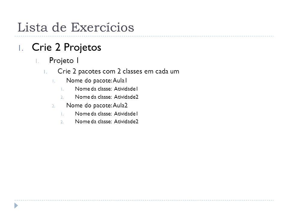 Lista de Exercícios 1.Crie 2 Projetos 1. Projeto 1 1.