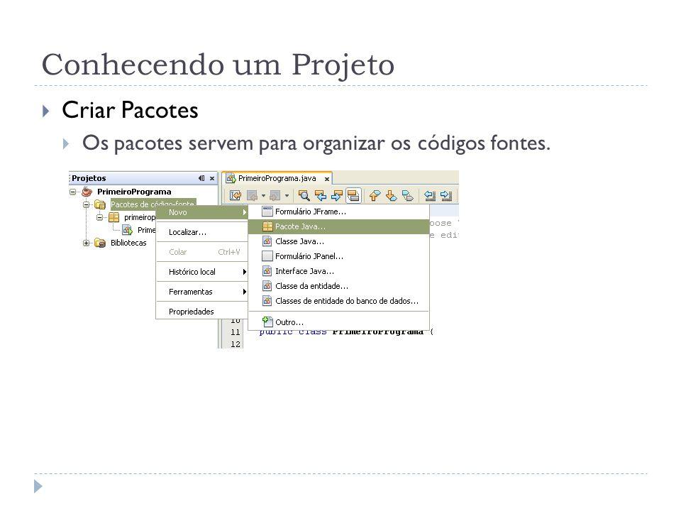 Conhecendo um Projeto Criar Pacotes Os pacotes servem para organizar os códigos fontes.