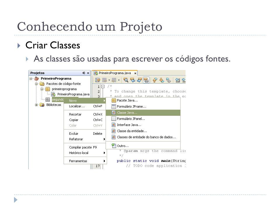 Conhecendo um Projeto Criar Classes As classes são usadas para escrever os códigos fontes.