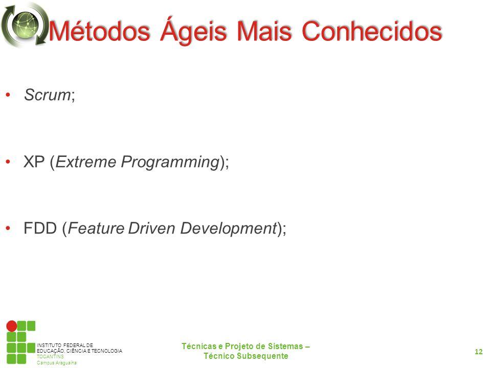 INSTITUTO FEDERAL DE EDUCAÇÃO, CIÊNCIA E TECNOLOGIA TOCANTINS Campus Araguaína Métodos Ágeis Mais Conhecidos Scrum; XP (Extreme Programming); FDD (Fea
