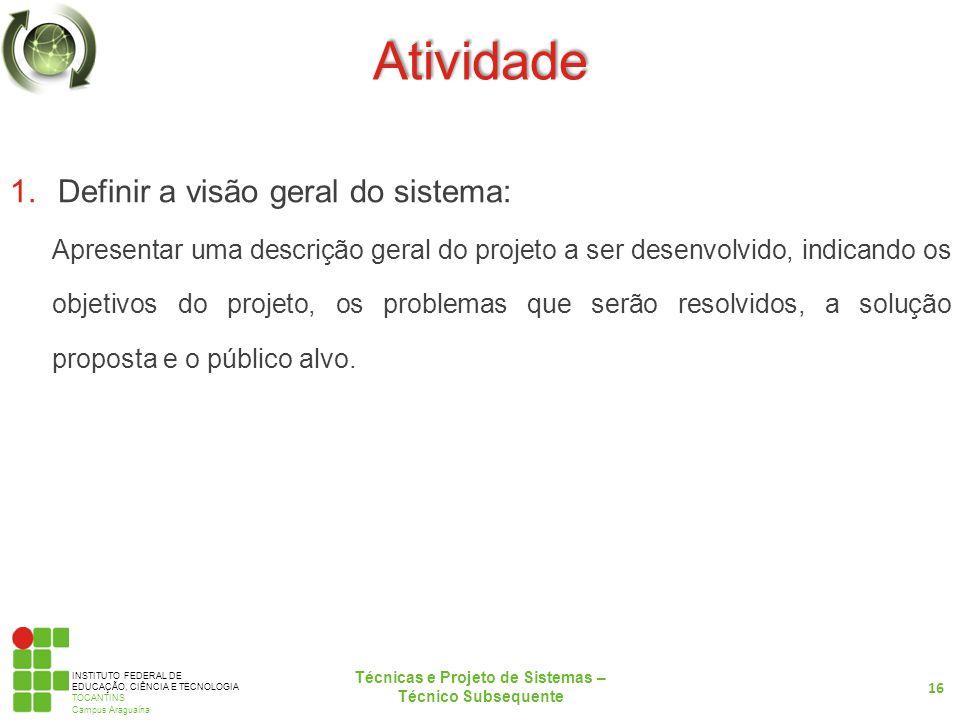 INSTITUTO FEDERAL DE EDUCAÇÃO, CIÊNCIA E TECNOLOGIA TOCANTINS Campus Araguaína Atividade 1.Definir a visão geral do sistema: Apresentar uma descrição