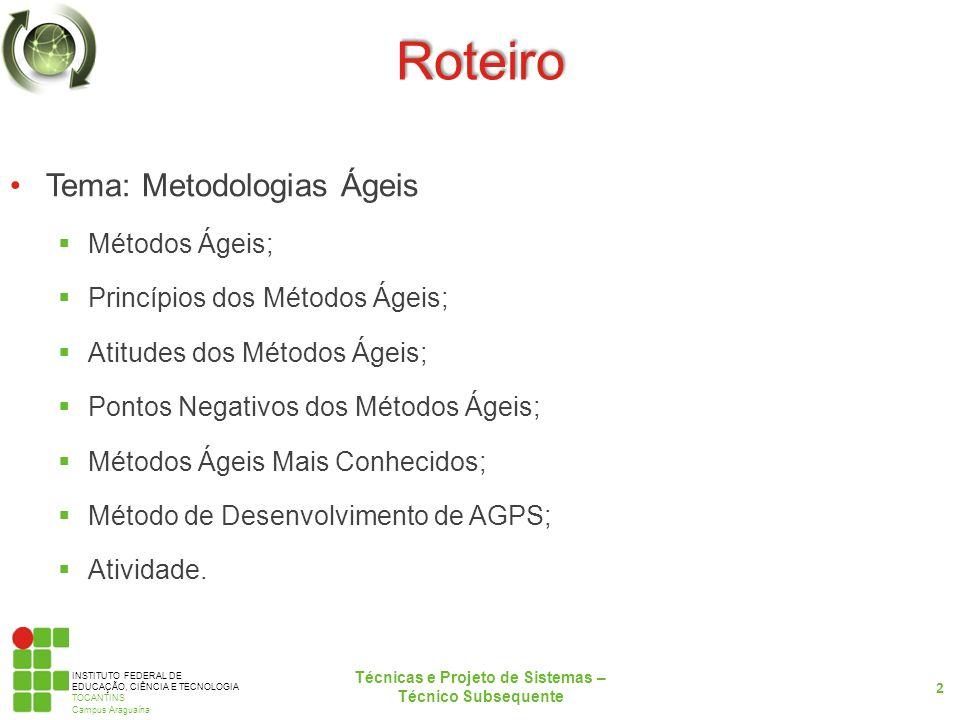 INSTITUTO FEDERAL DE EDUCAÇÃO, CIÊNCIA E TECNOLOGIA TOCANTINS Campus Araguaína Roteiro Tema: Metodologias Ágeis Métodos Ágeis; Princípios dos Métodos Ágeis; Atitudes dos Métodos Ágeis; Pontos Negativos dos Métodos Ágeis; Métodos Ágeis Mais Conhecidos; Método de Desenvolvimento de AGPS; Atividade.