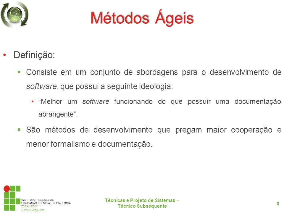 INSTITUTO FEDERAL DE EDUCAÇÃO, CIÊNCIA E TECNOLOGIA TOCANTINS Campus Araguaína Métodos Ágeis Definição: Consiste em um conjunto de abordagens para o d