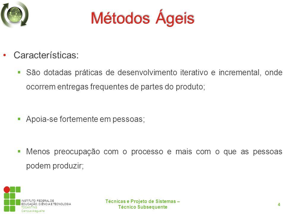 INSTITUTO FEDERAL DE EDUCAÇÃO, CIÊNCIA E TECNOLOGIA TOCANTINS Campus Araguaína Métodos Ágeis Características: São dotadas práticas de desenvolvimento