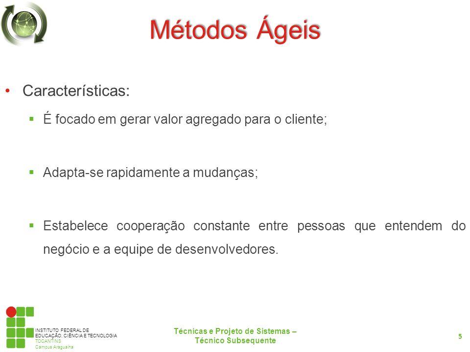 INSTITUTO FEDERAL DE EDUCAÇÃO, CIÊNCIA E TECNOLOGIA TOCANTINS Campus Araguaína Métodos Ágeis Características: É focado em gerar valor agregado para o